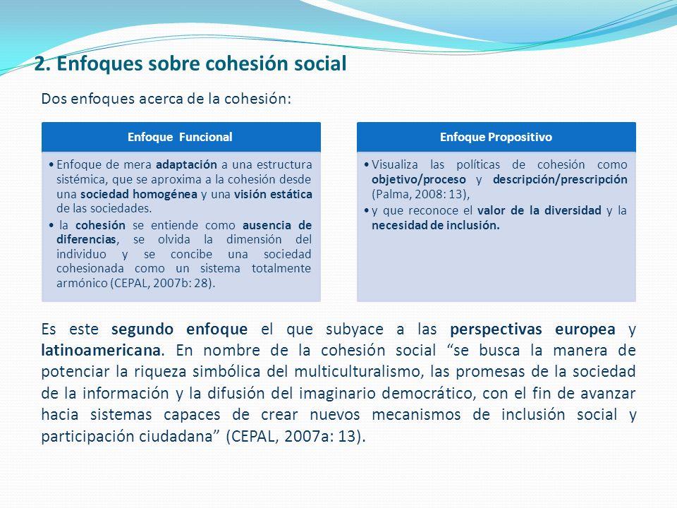 2. Enfoques sobre cohesión social Dos enfoques acerca de la cohesión: Es este segundo enfoque el que subyace a las perspectivas europea y latinoameric