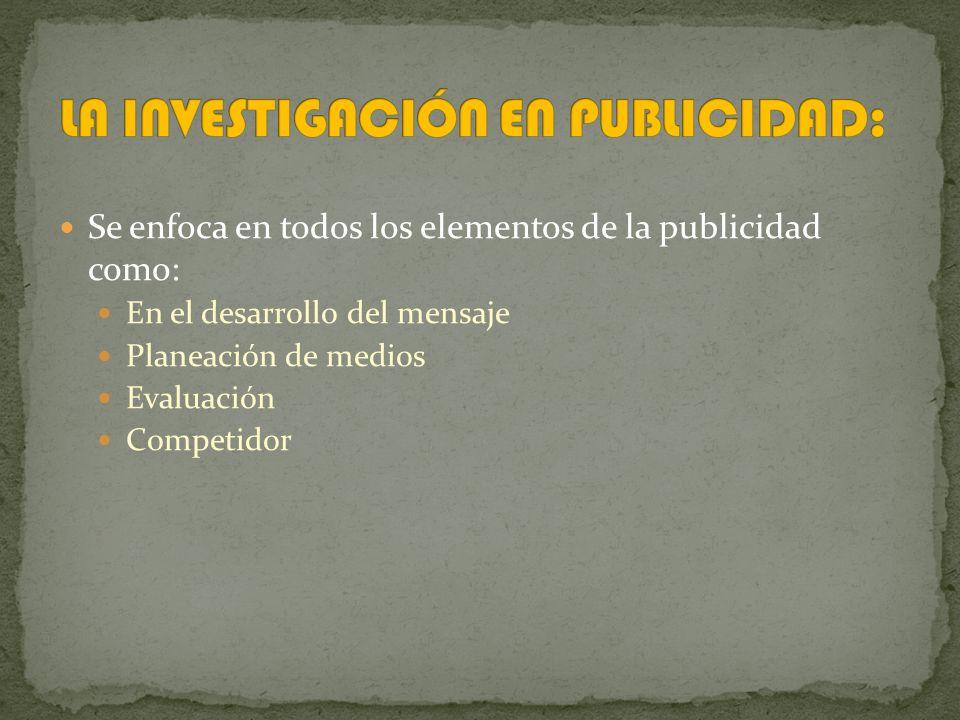 Se enfoca en todos los elementos de la publicidad como: En el desarrollo del mensaje Planeación de medios Evaluación Competidor