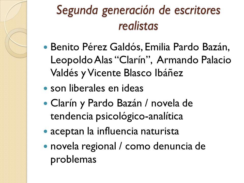 Segunda generación de escritores realistas Benito Pérez Galdós, Emilia Pardo Bazán, Leopoldo Alas Clarín, Armando Palacio Valdés y Vicente Blasco Ibáñ