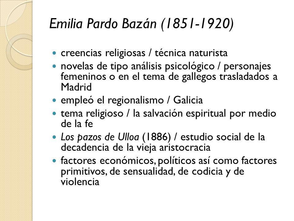 Emilia Pardo Bazán (1851-1920) creencias religiosas / técnica naturista novelas de tipo análisis psicológico / personajes femeninos o en el tema de ga