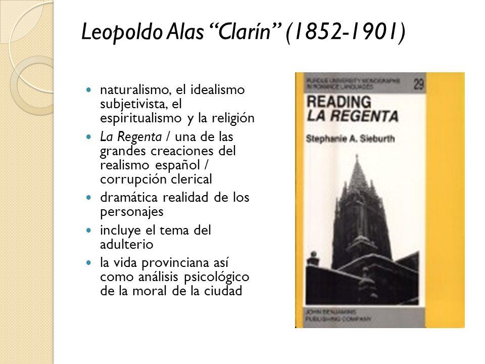 Leopoldo Alas Clarín (1852-1901) naturalismo, el idealismo subjetivista, el espiritualismo y la religión La Regenta / una de las grandes creaciones de