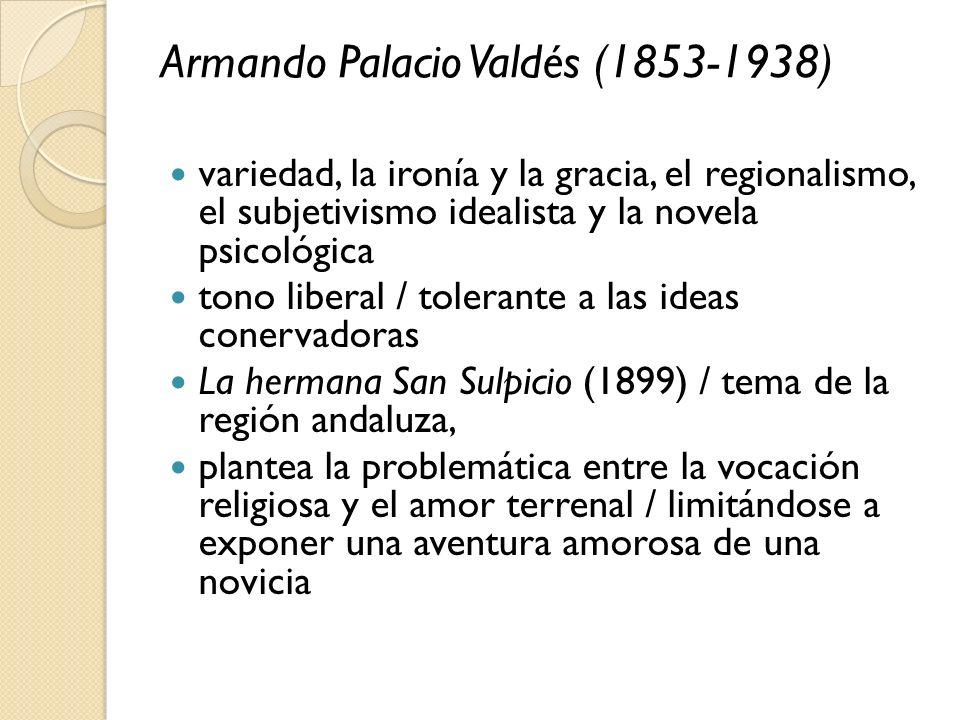 Armando Palacio Valdés (1853-1938) variedad, la ironía y la gracia, el regionalismo, el subjetivismo idealista y la novela psicológica tono liberal /