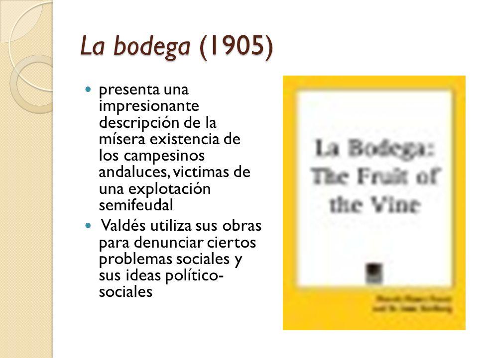 La bodega (1905) presenta una impresionante descripción de la mísera existencia de los campesinos andaluces, victimas de una explotación semifeudal Va