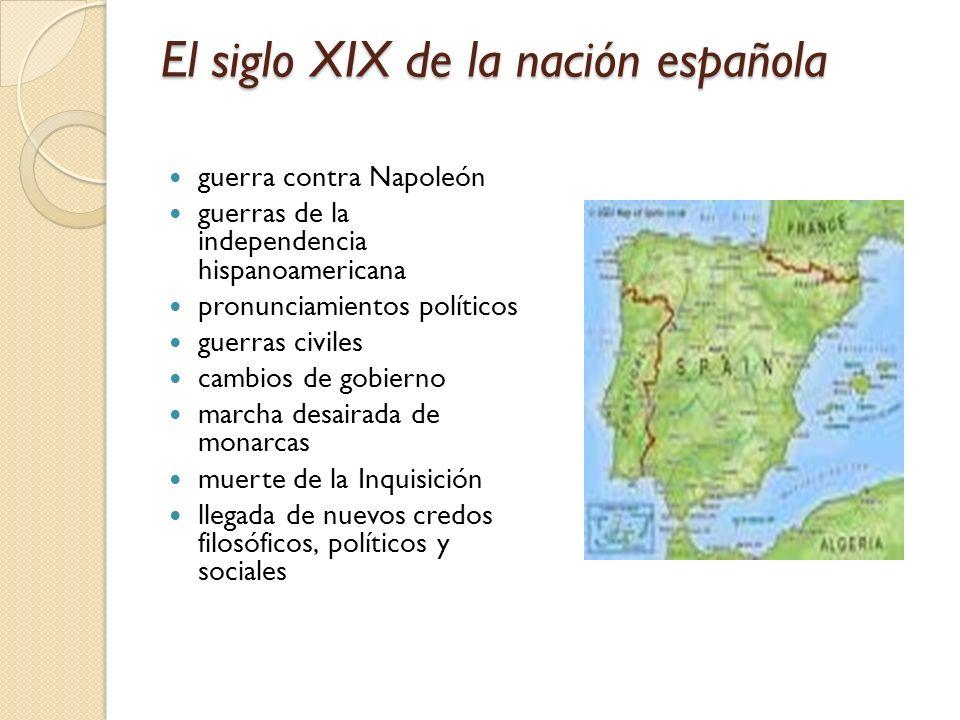 El siglo XIX de la nación española guerra contra Napoleón guerras de la independencia hispanoamericana pronunciamientos políticos guerras civiles camb