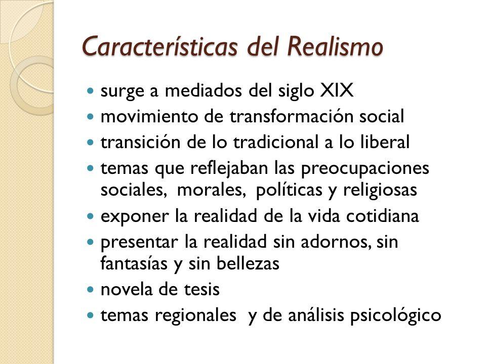 Características del Realismo surge a mediados del siglo XIX movimiento de transformación social transición de lo tradicional a lo liberal temas que re