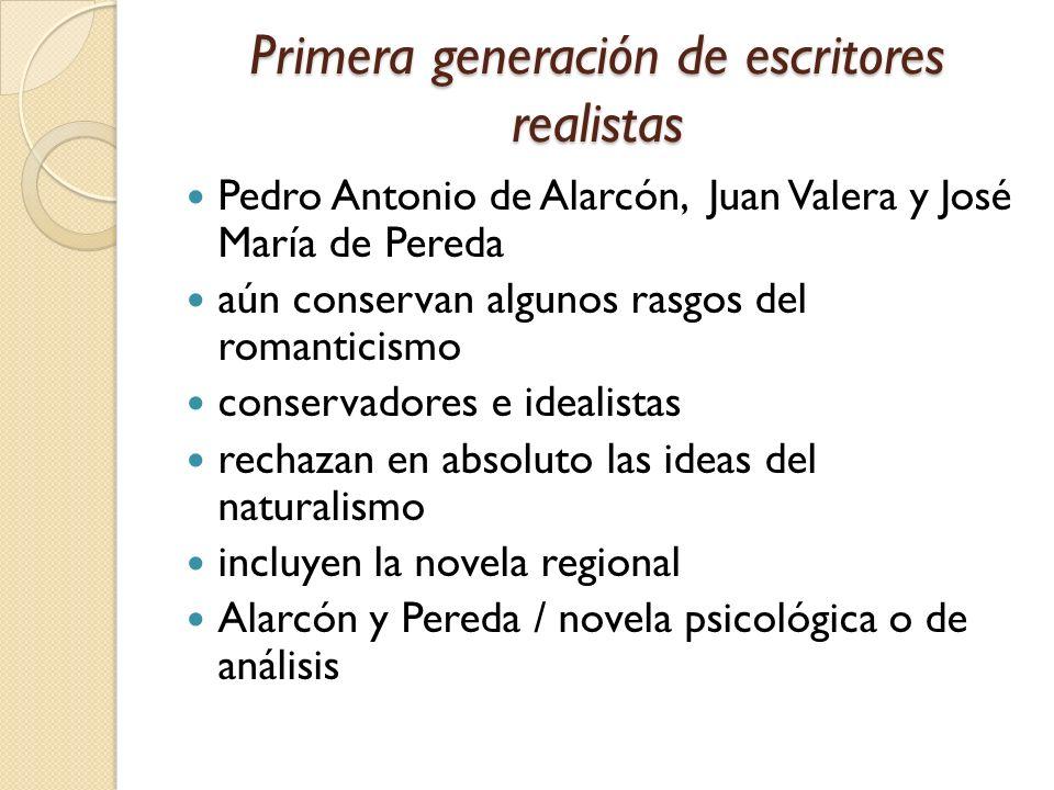 Primera generación de escritores realistas Pedro Antonio de Alarcón, Juan Valera y José María de Pereda aún conservan algunos rasgos del romanticismo