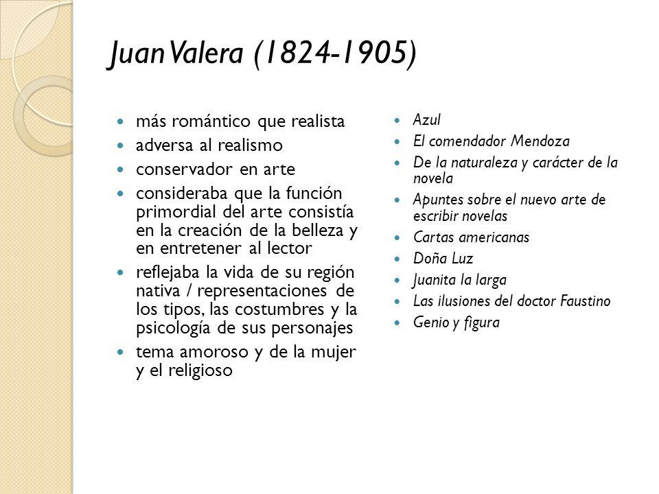 Juan Valera (1824-1905) más romántico que realista adversa al realismo conservador en arte consideraba que la función primordial del arte consistía en