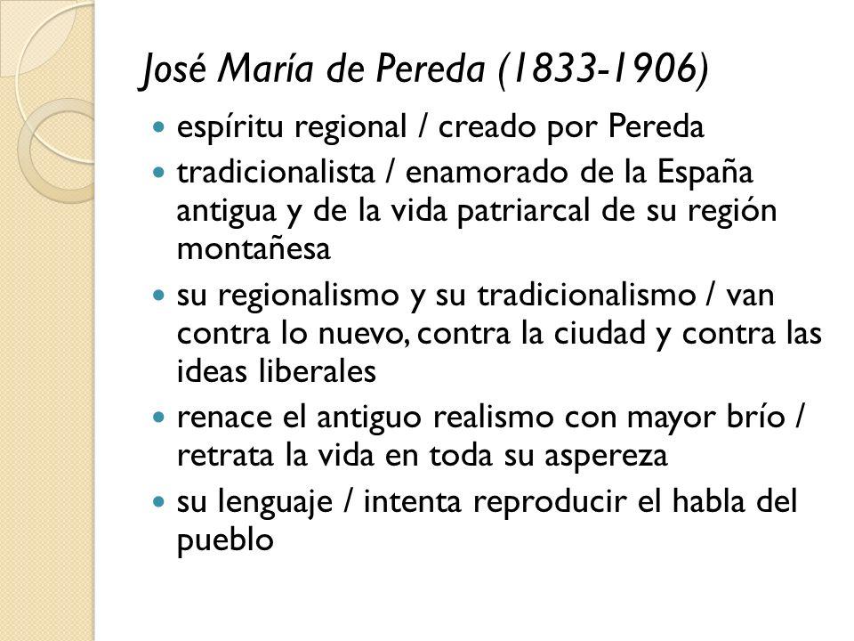José María de Pereda (1833-1906) espíritu regional / creado por Pereda tradicionalista / enamorado de la España antigua y de la vida patriarcal de su