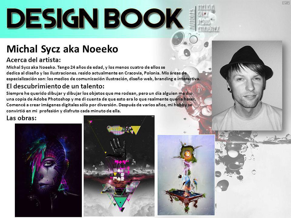 Michal Sycz aka Noeeko Acerca del artista: Michal Sycz aka Noeeko. Tengo 24 años de edad, y los menos cuatro de ellos se dedica al diseño y las ilustr