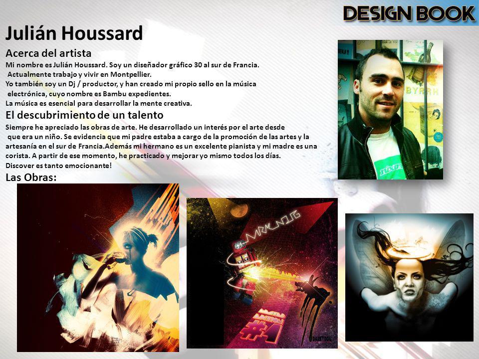 Julián Houssard Acerca del artista Mi nombre es Julián Houssard. Soy un diseñador gráfico 30 al sur de Francia. Actualmente trabajo y vivir en Montpel
