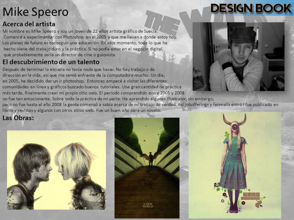 Mike Speero Acerca del artista Mi nombre es Mike Speero y soy un joven de 22 años artista gráfico de Suecia. Comencé a experimentar con Photoshop en e