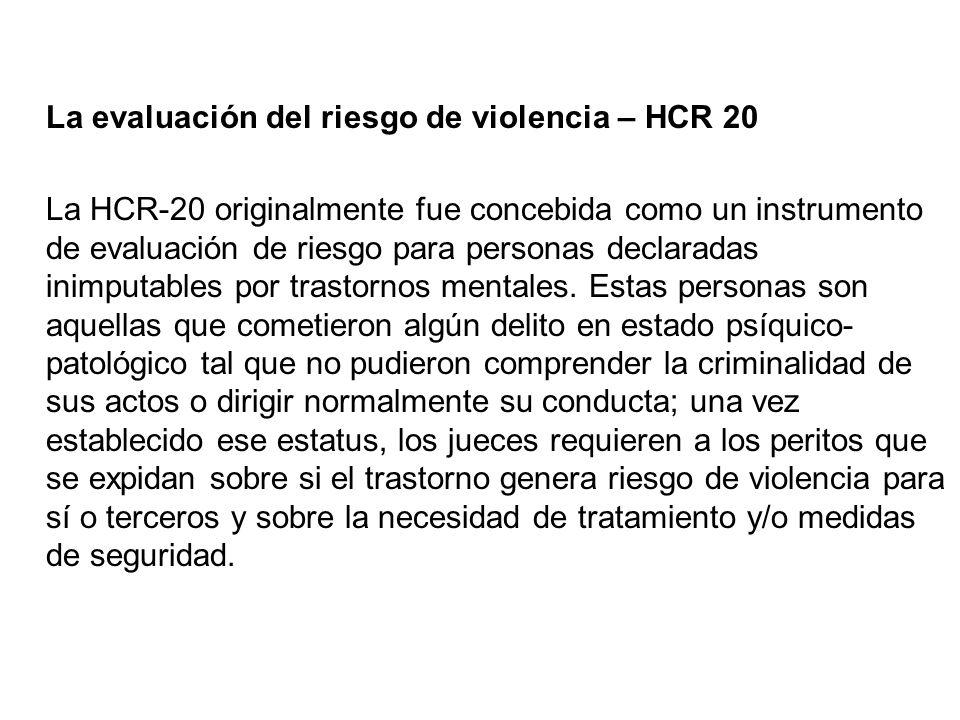 La evaluación del riesgo de violencia – HCR 20 La HCR-20 originalmente fue concebida como un instrumento de evaluación de riesgo para personas declara