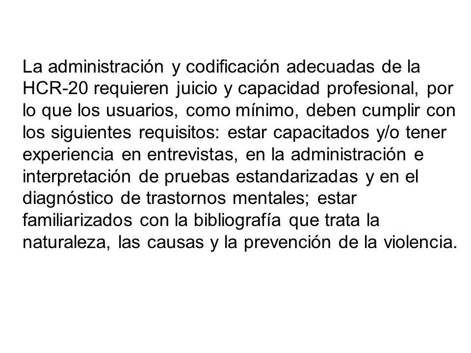 La administración y codificación adecuadas de la HCR-20 requieren juicio y capacidad profesional, por lo que los usuarios, como mínimo, deben cumplir