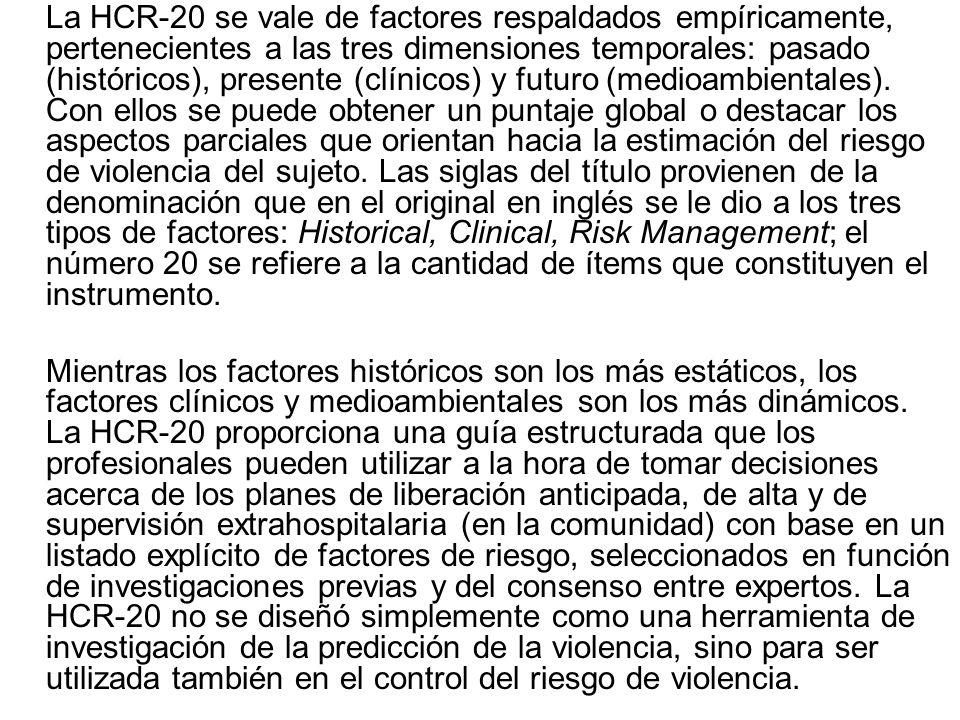 La HCR-20 se vale de factores respaldados empíricamente, pertenecientes a las tres dimensiones temporales: pasado (históricos), presente (clínicos) y