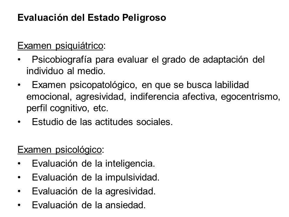 Evaluación del Estado Peligroso Examen psiquiátrico: Psicobiografía para evaluar el grado de adaptación del individuo al medio. Examen psicopatológico
