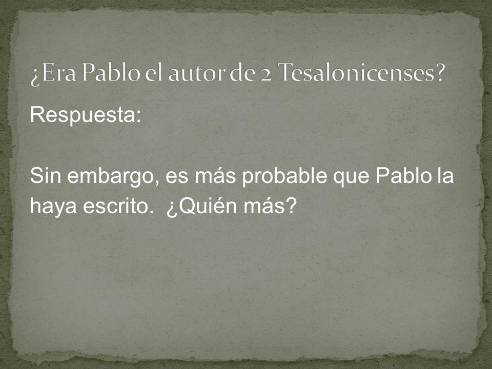Respuesta: Sin embargo, es más probable que Pablo la haya escrito. ¿Quién más?