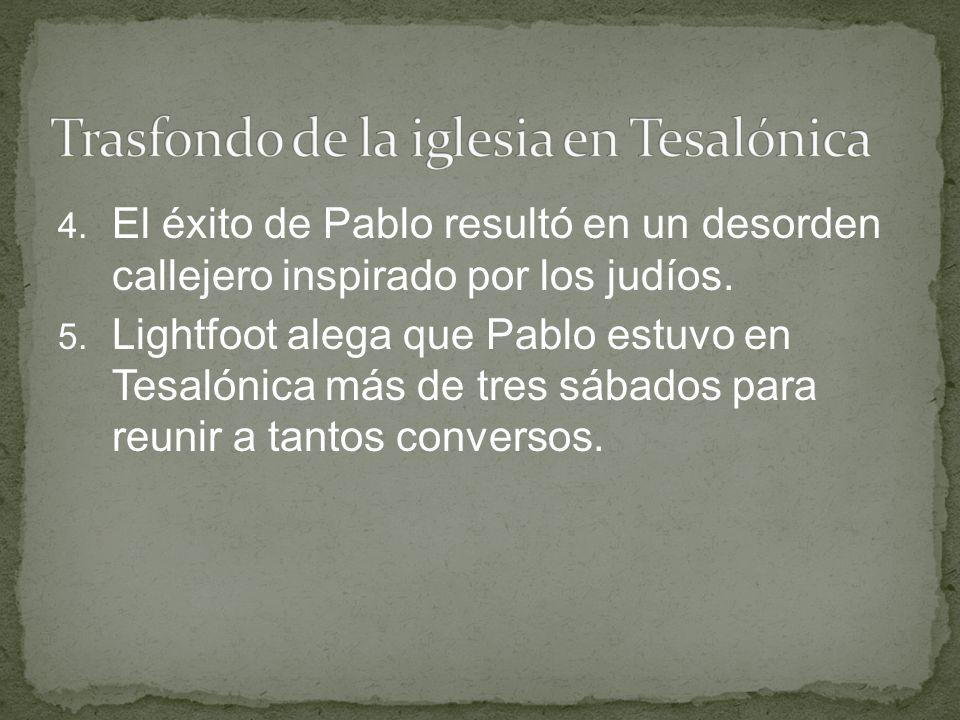 4. El éxito de Pablo resultó en un desorden callejero inspirado por los judíos. 5. Lightfoot alega que Pablo estuvo en Tesalónica más de tres sábados