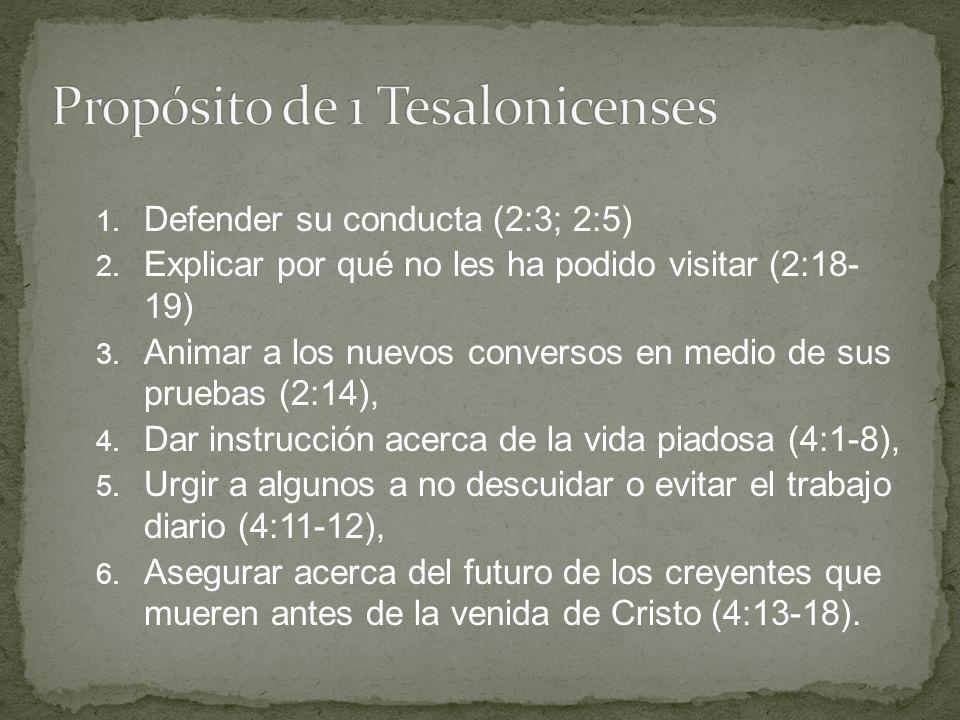 1. Defender su conducta (2:3; 2:5) 2. Explicar por qué no les ha podido visitar (2:18- 19) 3. Animar a los nuevos conversos en medio de sus pruebas (2