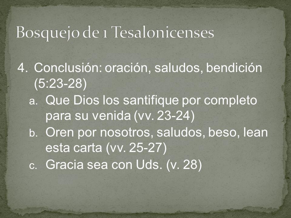 4.Conclusión: oración, saludos, bendición (5:23-28) a. Que Dios los santifique por completo para su venida (vv. 23-24) b. Oren por nosotros, saludos,