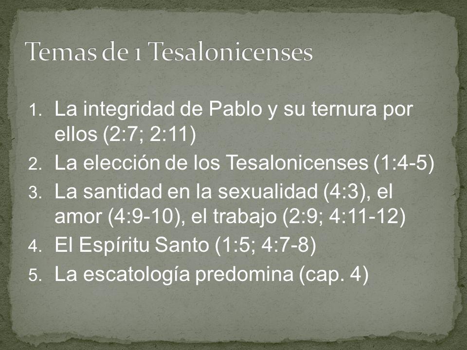 1. La integridad de Pablo y su ternura por ellos (2:7; 2:11) 2. La elección de los Tesalonicenses (1:4-5) 3. La santidad en la sexualidad (4:3), el am