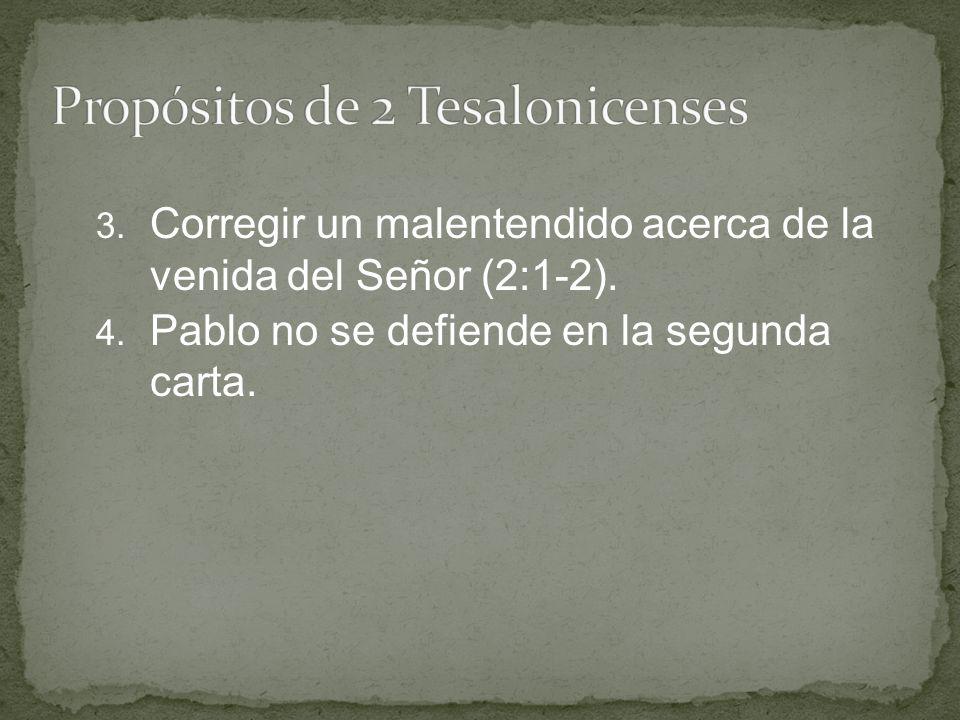 3. Corregir un malentendido acerca de la venida del Señor (2:1-2). 4. Pablo no se defiende en la segunda carta.