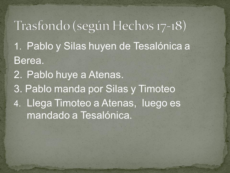1. Pablo y Silas huyen de Tesalónica a Berea. 2.Pablo huye a Atenas. 3. Pablo manda por Silas y Timoteo 4. Llega Timoteo a Atenas, luego es mandado a