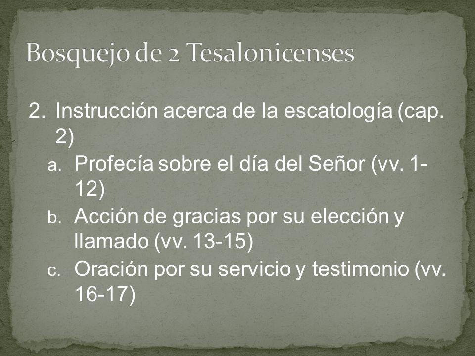 2.Instrucción acerca de la escatología (cap. 2) a. Profecía sobre el día del Señor (vv. 1- 12) b. Acción de gracias por su elección y llamado (vv. 13-