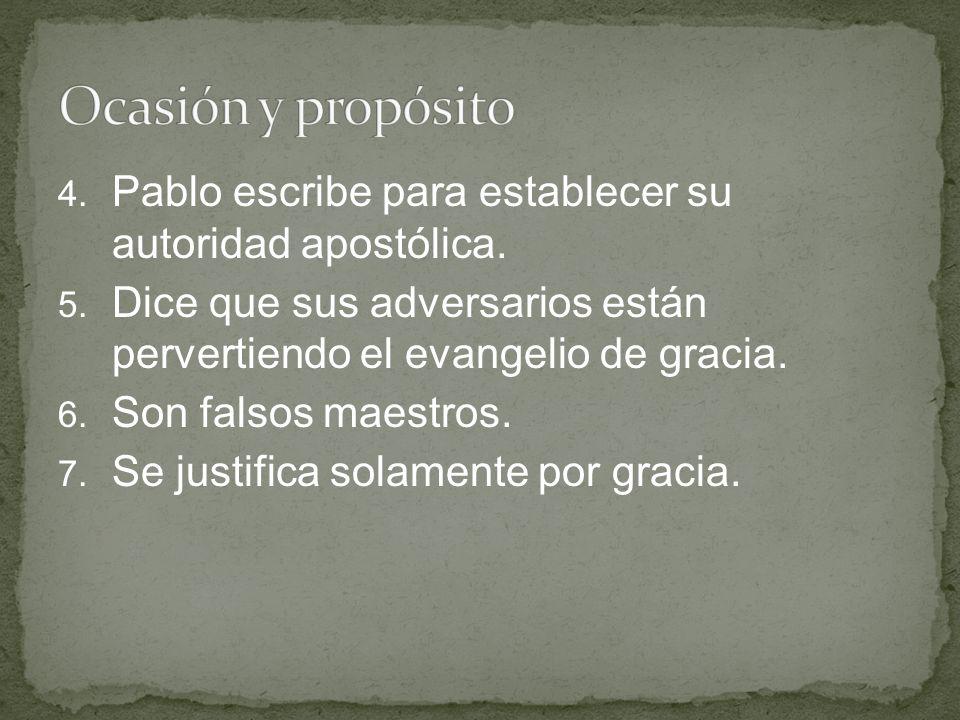 4. Pablo escribe para establecer su autoridad apostólica. 5. Dice que sus adversarios están pervertiendo el evangelio de gracia. 6. Son falsos maestro