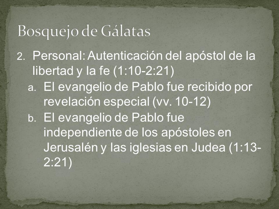 2. Personal: Autenticación del apóstol de la libertad y la fe (1:10-2:21) a. El evangelio de Pablo fue recibido por revelación especial (vv. 10-12) b.