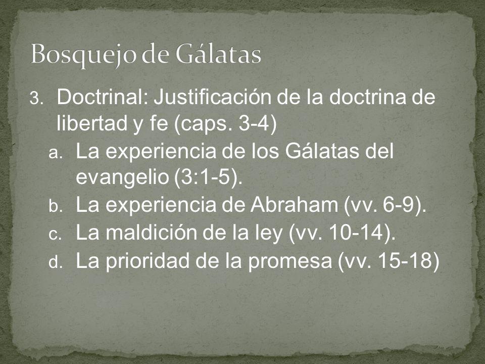 3. Doctrinal: Justificación de la doctrina de libertad y fe (caps. 3-4) a. La experiencia de los Gálatas del evangelio (3:1-5). b. La experiencia de A