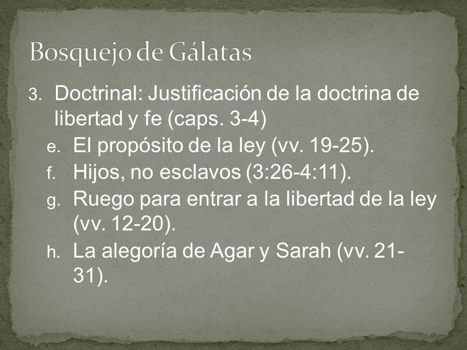 3. Doctrinal: Justificación de la doctrina de libertad y fe (caps. 3-4) e. El propósito de la ley (vv. 19-25). f. Hijos, no esclavos (3:26-4:11). g. R