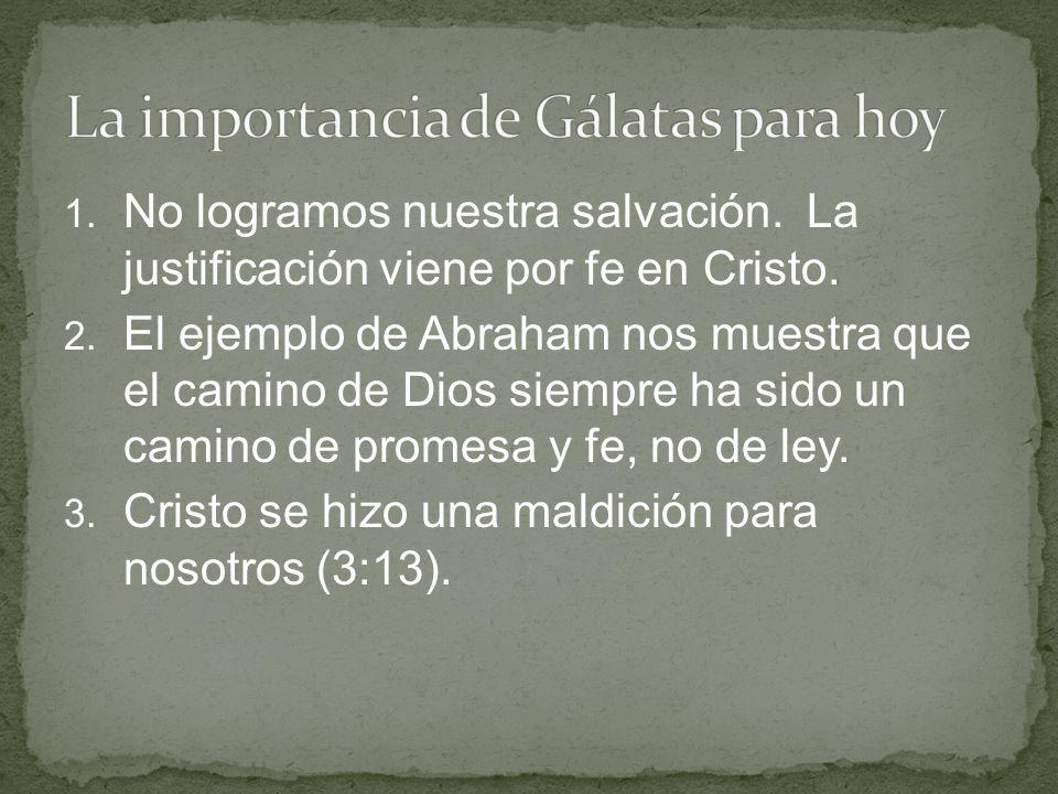 1. No logramos nuestra salvación. La justificación viene por fe en Cristo. 2. El ejemplo de Abraham nos muestra que el camino de Dios siempre ha sido