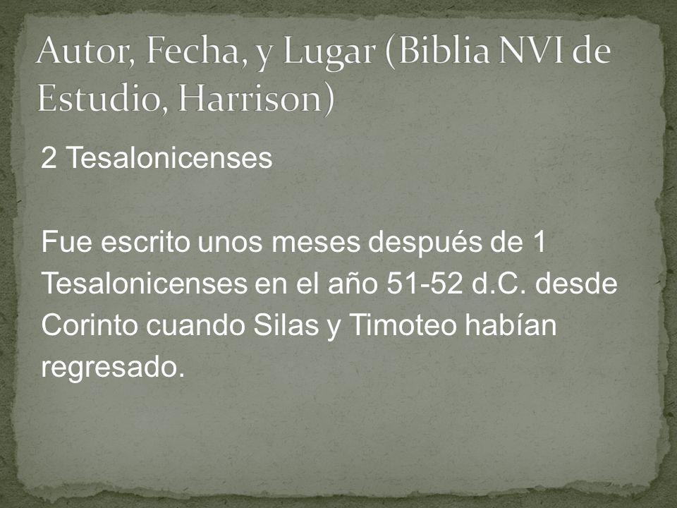 2 Tesalonicenses Fue escrito unos meses después de 1 Tesalonicenses en el año 51-52 d.C. desde Corinto cuando Silas y Timoteo habían regresado.