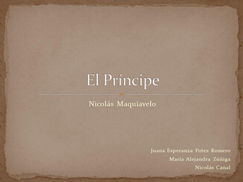 Nicolás Maquiavelo Juana Esperanza Potes Romero María Alejandra Zúñiga Nicolás Canal