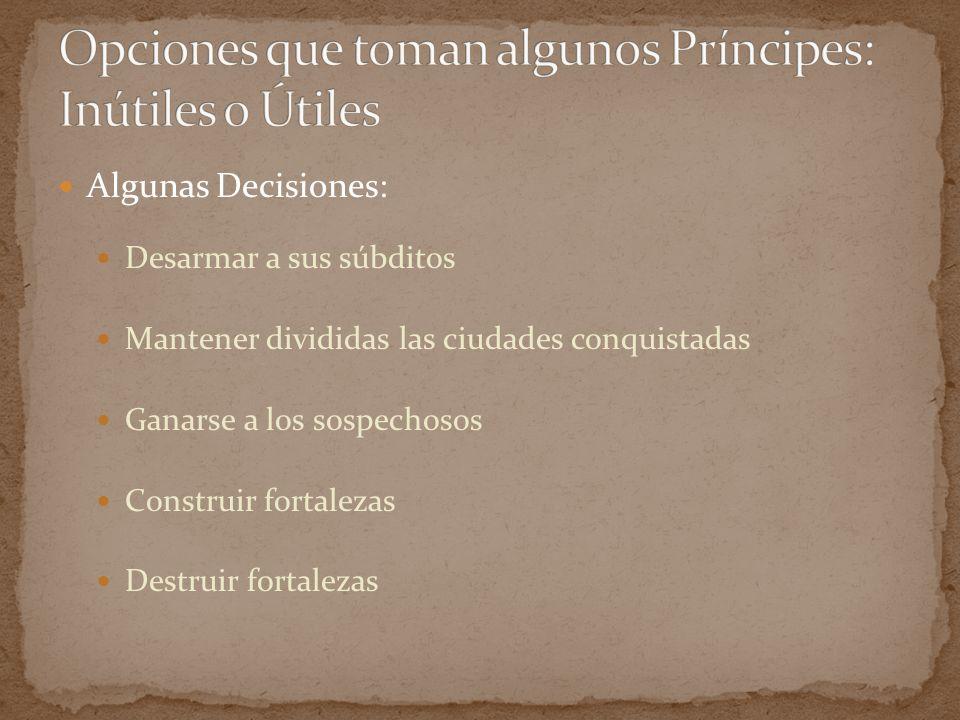 Algunas Decisiones: Desarmar a sus súbditos Mantener divididas las ciudades conquistadas Ganarse a los sospechosos Construir fortalezas Destruir forta