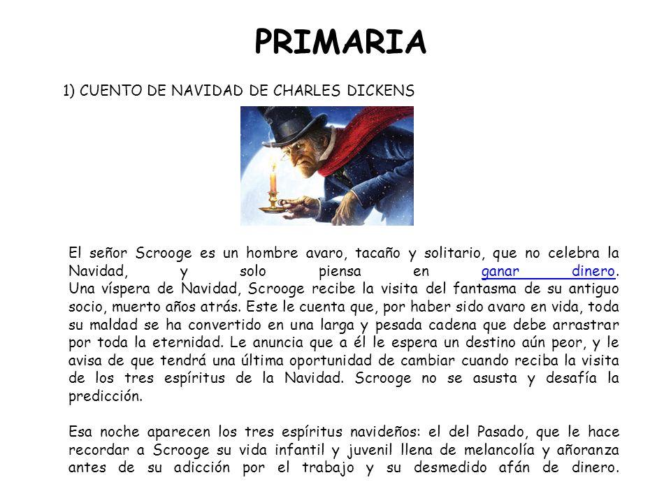 PRIMARIA 1) CUENTO DE NAVIDAD DE CHARLES DICKENS español e inglés El señor Scrooge es un hombre avaro, tacaño y solitario, que no celebra la Navidad,