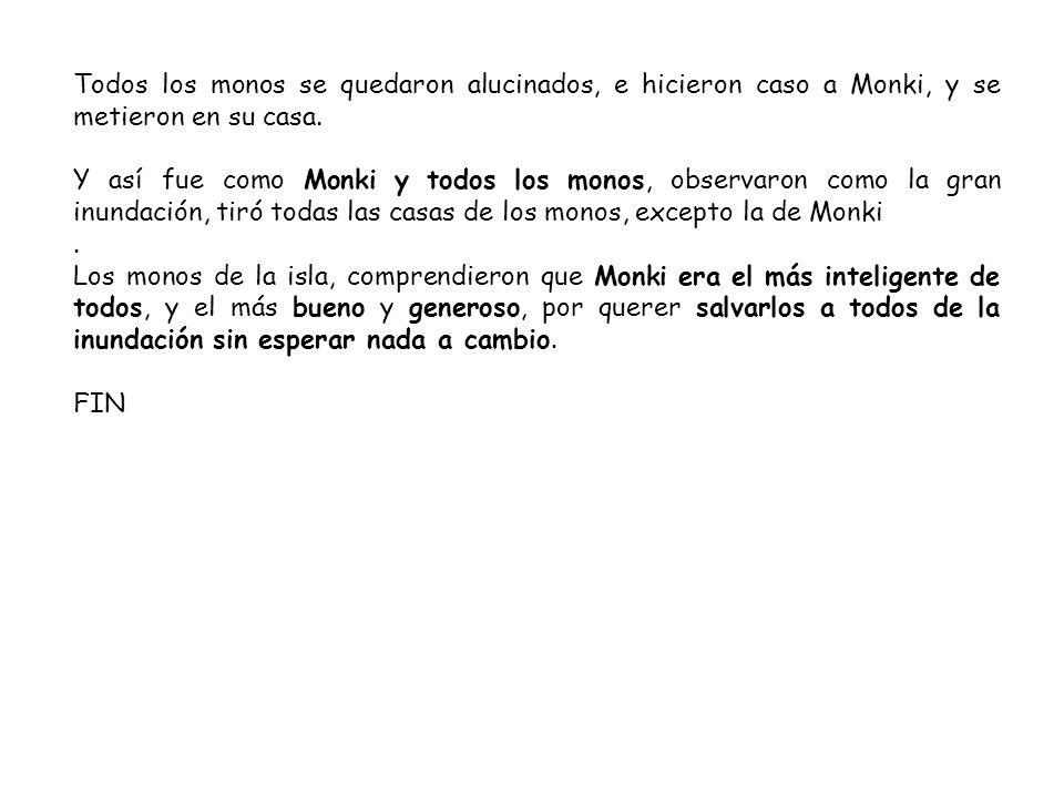Todos los monos se quedaron alucinados, e hicieron caso a Monki, y se metieron en su casa. Y así fue como Monki y todos los monos, observaron como la