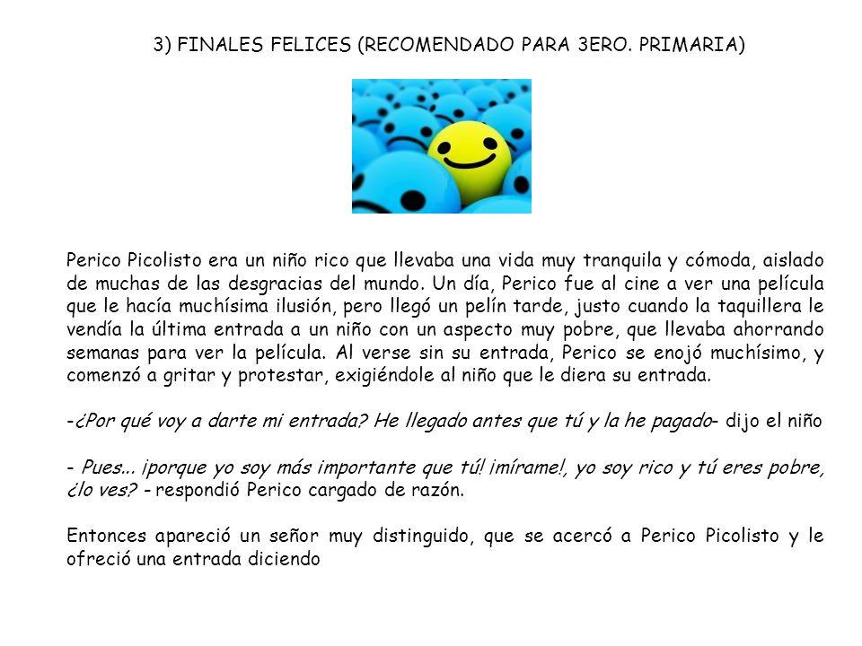 3) FINALES FELICES (RECOMENDADO PARA 3ERO. PRIMARIA) Perico Picolisto era un niño rico que llevaba una vida muy tranquila y cómoda, aislado de muchas