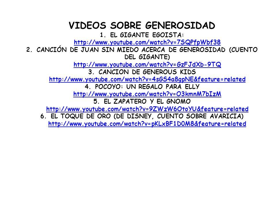 VIDEOS SOBRE GENEROSIDAD 1.EL GIGANTE EGOISTA: http://www.youtube.com/watch?v=7SQPfpWbf38 http://www.youtube.com/watch?v=7SQPfpWbf38 2.CANCIÓN DE JUAN