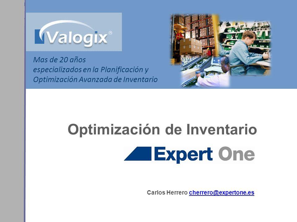 Optimización de Inventario Mas de 20 años especializados en la Planificación y Optimización Avanzada de Inventario Carlos Herrero cherrero@expertone.e
