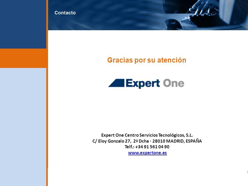Gracias por su atención Expert One Centro Servicios Tecnológicos, S.L. C/ Eloy Gonzalo 27, 2ª Dcha · 28010 MADRID, ESPAÑA Telf.: +34 91 561 04 90 www.