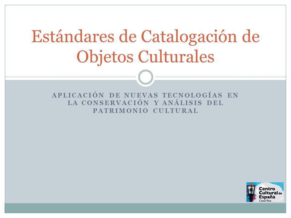 APLICACIÓN DE NUEVAS TECNOLOGÍAS EN LA CONSERVACIÓN Y ANÁLISIS DEL PATRIMONIO CULTURAL Estándares de Catalogación de Objetos Culturales