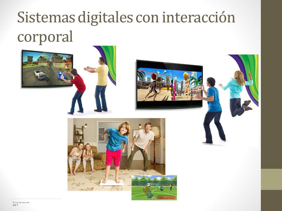 Sistemas digitales con interacción corporal P r e s e n t a c i ó n pag 6