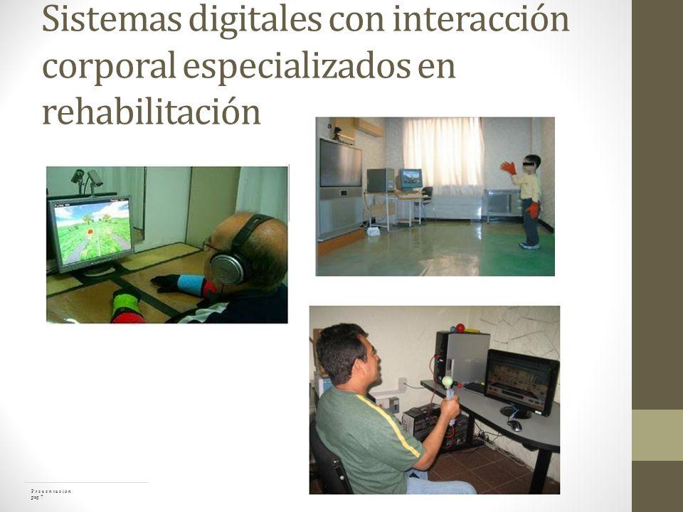 Sistemas digitales con interacción corporal especializados en rehabilitación P r e s e n t a c i ó n pag 7