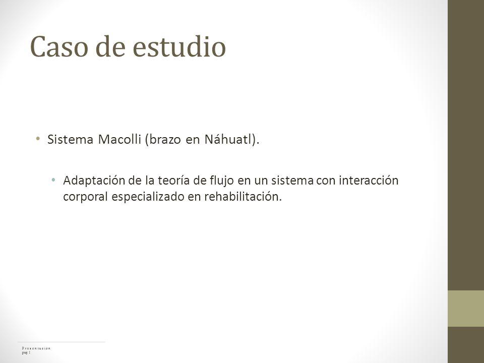 Caso de estudio Sistema Macolli (brazo en Náhuatl). Adaptación de la teoría de flujo en un sistema con interacción corporal especializado en rehabilit