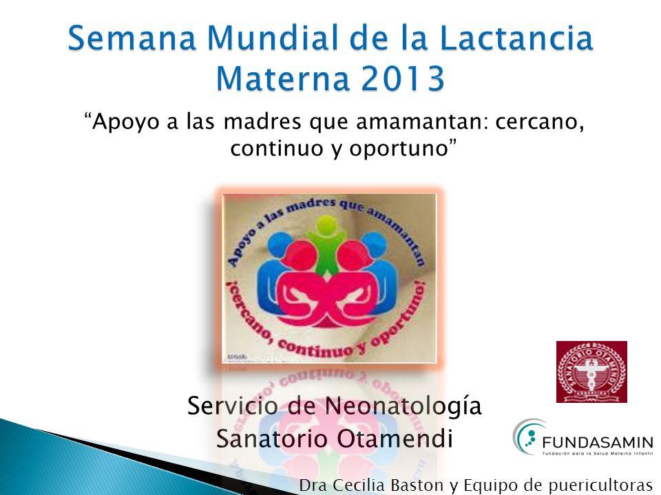 Apoyo a las madres que amamantan: cercano, continuo y oportuno Servicio de Neonatología Sanatorio Otamendi Dra Cecilia Baston y Equipo de puericultora