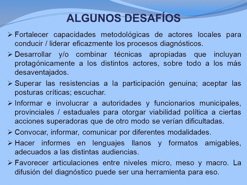 ALGUNOS DESAFÍOS Fortalecer capacidades metodológicas de actores locales para conducir / liderar eficazmente los procesos diagnósticos. Desarrollar y/