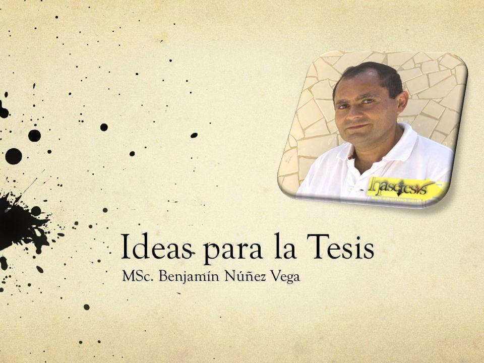 Ideas para la Tesis MSc. Benjamín Núñez Vega