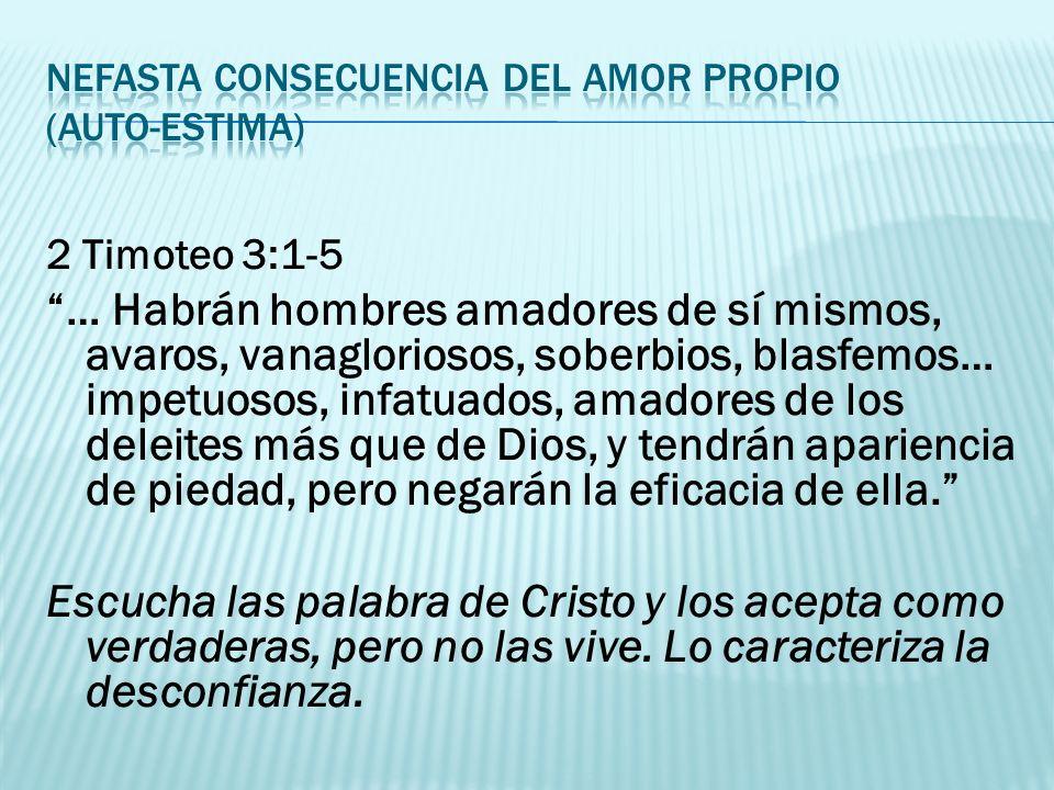 2 Timoteo 3:1-5 … Habrán hombres amadores de sí mismos, avaros, vanagloriosos, soberbios, blasfemos… impetuosos, infatuados, amadores de los deleites