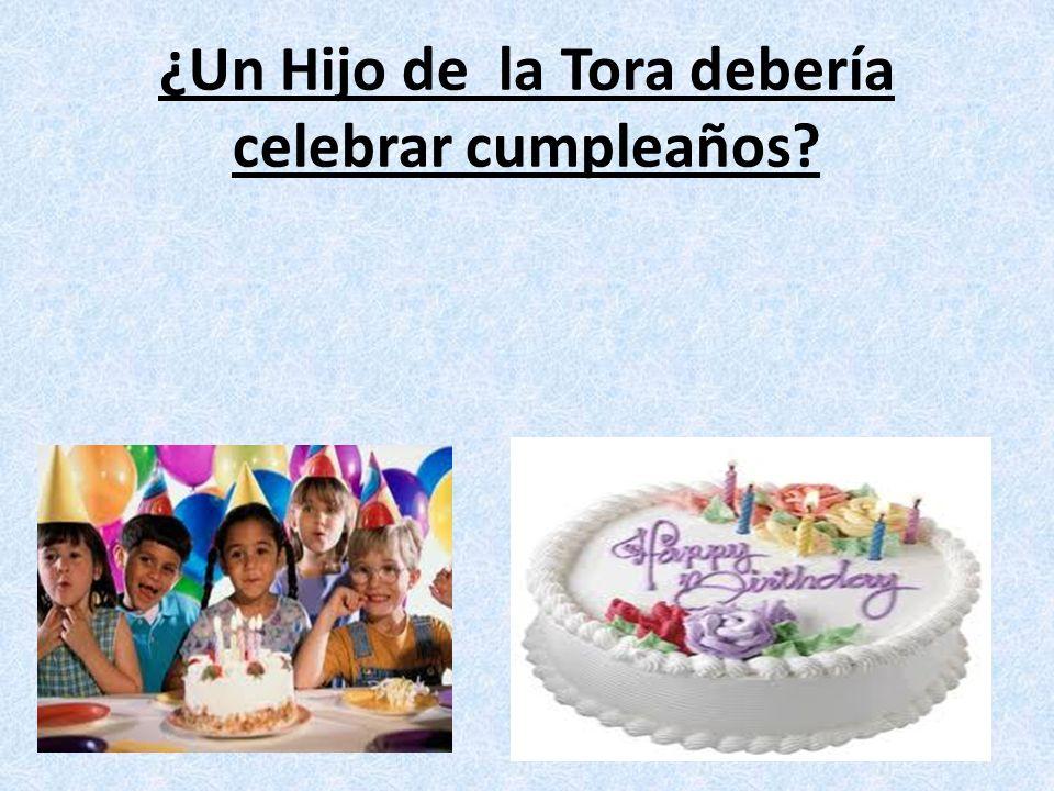 ¿Un Hijo de la Tora debería celebrar cumpleaños?